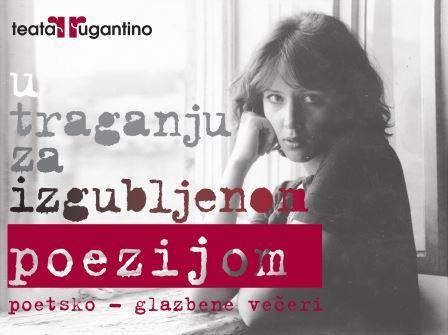 """Ciklus """"U traganju za izgubljenom poezijom"""" se nastavlja  u nedjelju 11. travnja u 19 sati, Teatar Rugantino"""